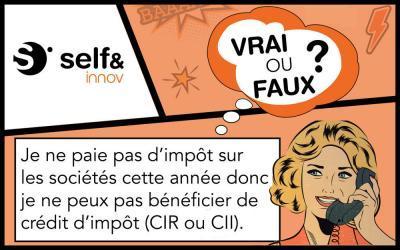 Je ne paie pas d'impôt sur les sociétés cette année donc je ne peux pas bénéficier de crédit d'impôt (CIR ou CII) : Vrai ou Faux ?