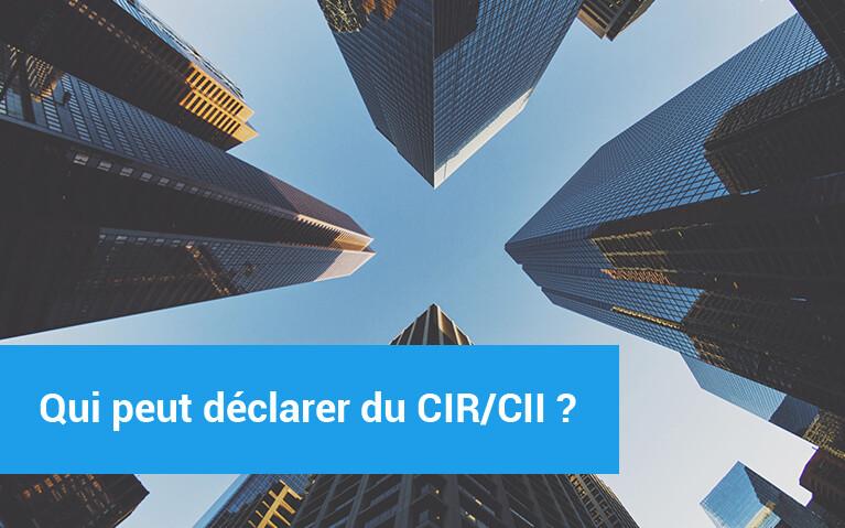 qui peut déclarer du CIR-CII
